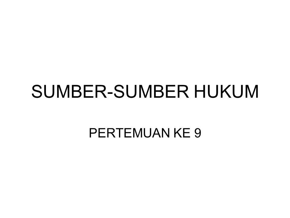 SUMBER-SUMBER HUKUM Zevenbergen : Sumber hukum adalah sumber terjadinya hukum, sumber yang menimbulkan hukum.