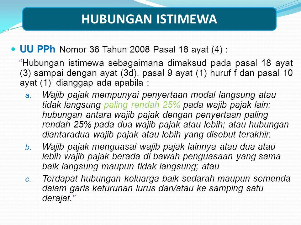 HUBUNGAN ISTIMEWA Hubungan Istimewa adalah hubungan sebagaimana dimaksud dalam pasal 18 ayat (4) Undang-Undang Nomor 7 Tahun 1983 Tentang Pajak Penghasilan sebagaimana telah beberapa kali diubah, terakhir dengan Undang- Undang Nomor 36 Tahun 2008.