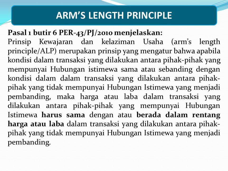ARM'S LENGTH PRINCIPLE Pasal 2 PER-43/PJ/2010  Ayat (1) dan (2) menyatakan bahwa transaksi yang dilakukan Wajib Pajak dengan pihak-pihak yang mempunyai hubungan istimewa yang dapat mengakibatkan pelaporan jumlah penghasilan dan pengurangan untuk menghitung besarnya Penghasilan Kena Pajak bagi Wajib Pajak tidak sesuai dengan Prinsip Kewajaran dan Kelaziman Usaha (Arm's Length Principle) meliputi antara lain : a.