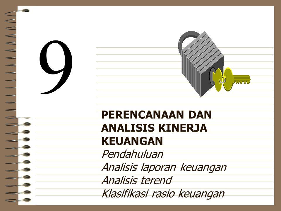PERENCANAAN DAN ANALISIS KINERJA KEUANGAN Pendahuluan Analisis laporan keuangan Analisis terend Klasifikasi rasio keuangan 9