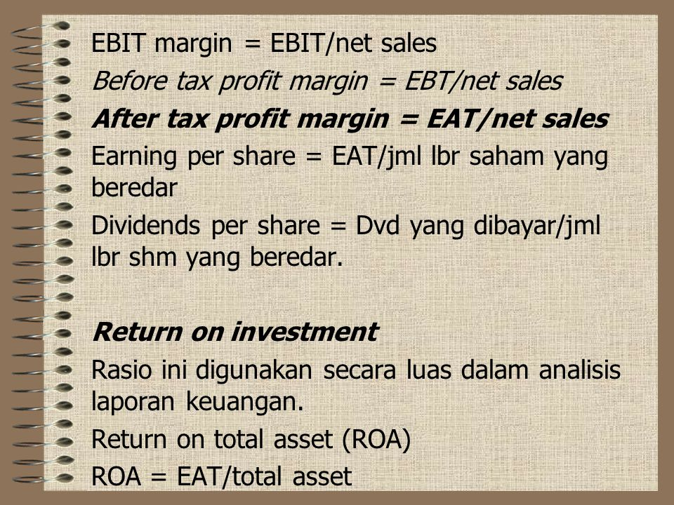 EBIT margin = EBIT/net sales Before tax profit margin = EBT/net sales After tax profit margin = EAT/net sales Earning per share = EAT/jml lbr saham ya