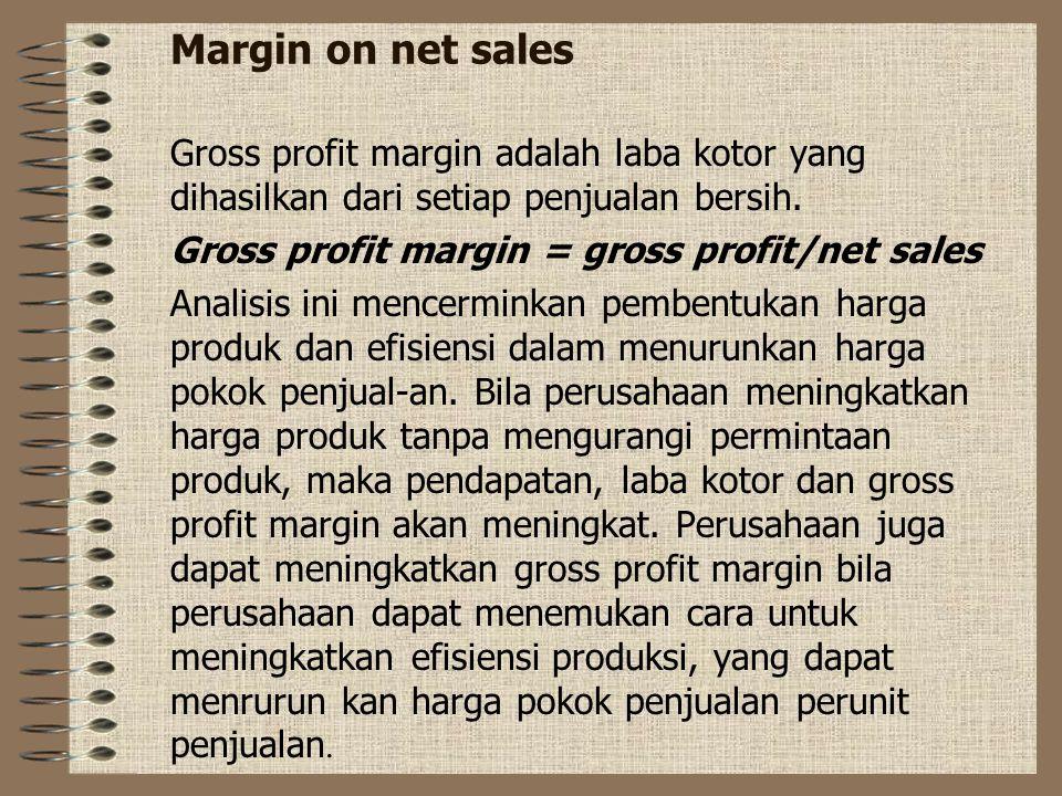 Margin on net sales Gross profit margin adalah laba kotor yang dihasilkan dari setiap penjualan bersih. Gross profit margin = gross profit/net sales A