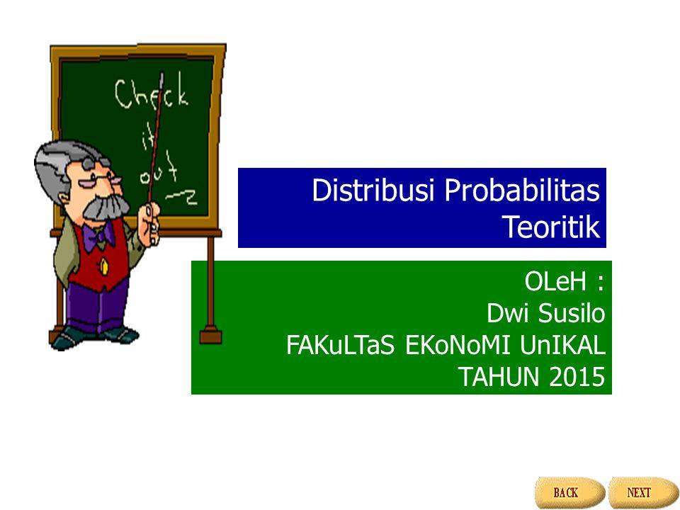OLeH : Dwi Susilo FAKuLTaS EKoNoMI UnIKAL TAHUN 2015 Distribusi Probabilitas Teoritik