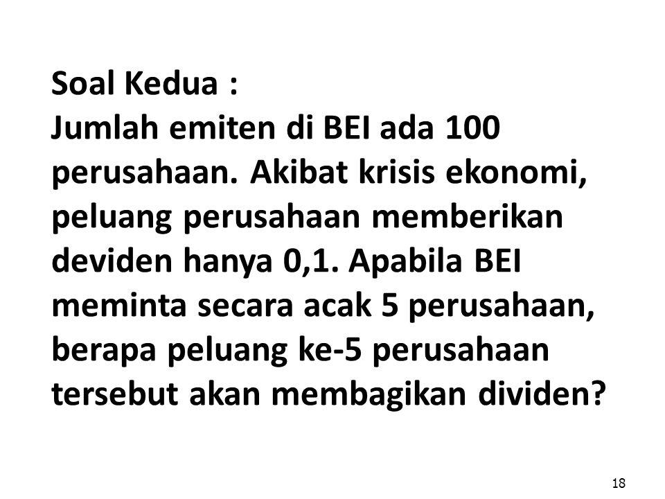 18 Soal Kedua : Jumlah emiten di BEI ada 100 perusahaan. Akibat krisis ekonomi, peluang perusahaan memberikan deviden hanya 0,1. Apabila BEI meminta s