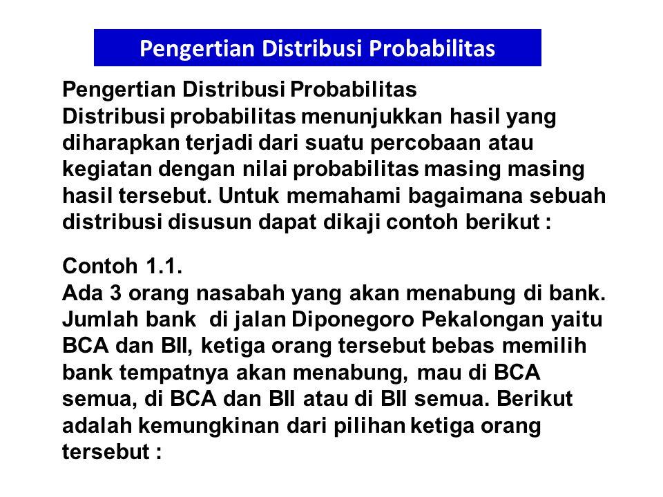 Pengertian Distribusi Probabilitas Distribusi probabilitas menunjukkan hasil yang diharapkan terjadi dari suatu percobaan atau kegiatan dengan nilai p