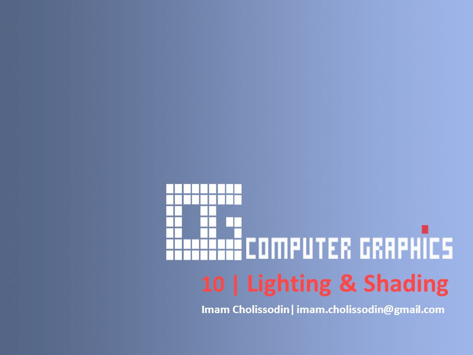 Lighting & Shading : 1.What's Lighting & Shading 2.Lighting Process 3.Example Lit & UnLit 4.Lighting Factors & Direction 5.Math of Lighting 6.Linghting Functions 7.Normal Vector 8.Shading Effect
