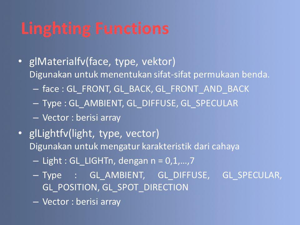 glMaterialfv(face, type, vektor) Digunakan untuk menentukan sifat-sifat permukaan benda. – face : GL_FRONT, GL_BACK, GL_FRONT_AND_BACK – Type : GL_AMB