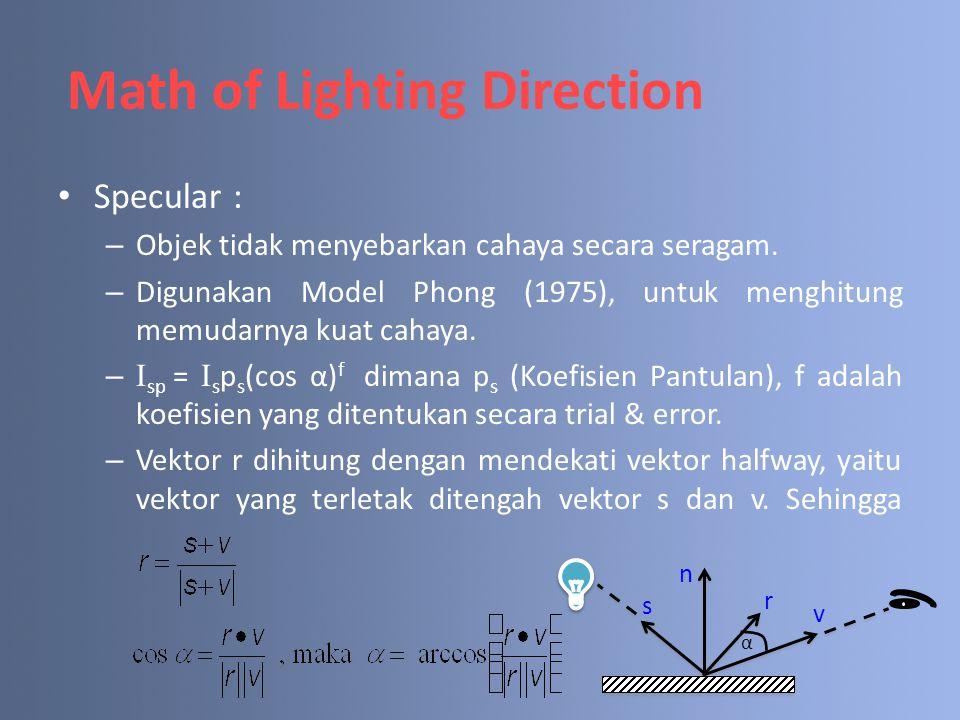 Specular : – Objek tidak menyebarkan cahaya secara seragam. – Digunakan Model Phong (1975), untuk menghitung memudarnya kuat cahaya. –I sp = I s p s (