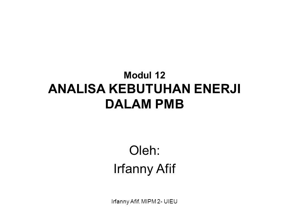 Irfanny Afif. MIPM 2- UIEU Modul 12 ANALISA KEBUTUHAN ENERJI DALAM PMB Oleh: Irfanny Afif