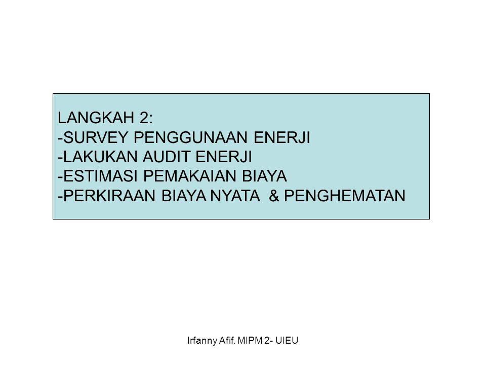 Irfanny Afif. MIPM 2- UIEU LANGKAH 2: -SURVEY PENGGUNAAN ENERJI -LAKUKAN AUDIT ENERJI -ESTIMASI PEMAKAIAN BIAYA -PERKIRAAN BIAYA NYATA & PENGHEMATAN