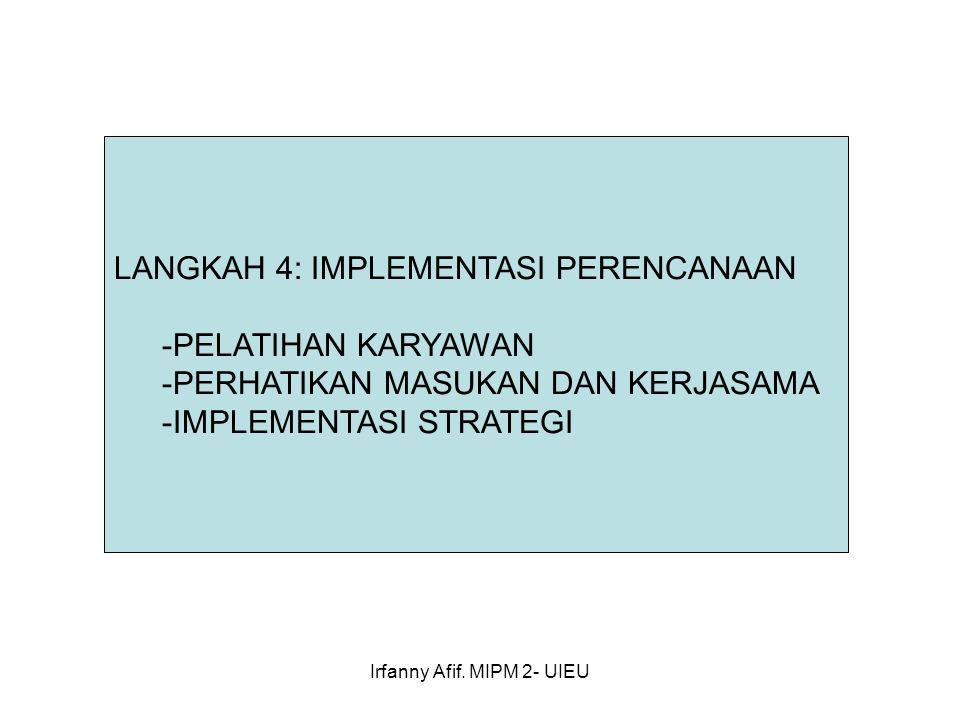 Irfanny Afif. MIPM 2- UIEU LANGKAH 4: IMPLEMENTASI PERENCANAAN -PELATIHAN KARYAWAN -PERHATIKAN MASUKAN DAN KERJASAMA -IMPLEMENTASI STRATEGI
