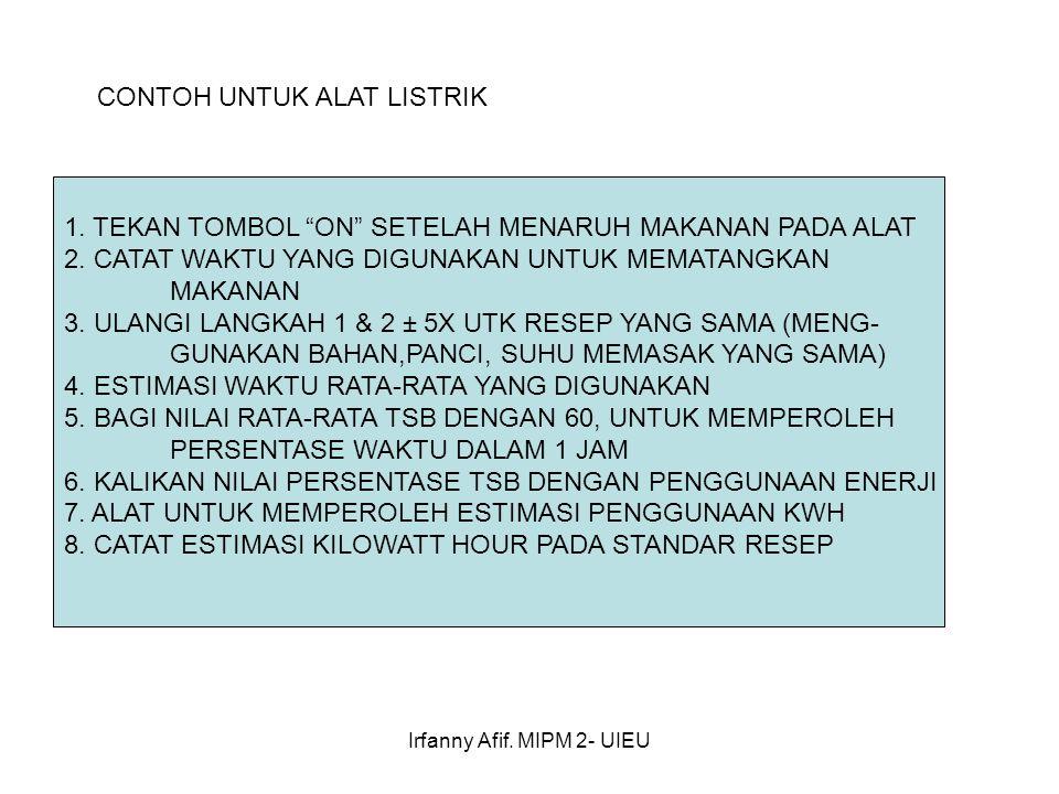 """Irfanny Afif. MIPM 2- UIEU CONTOH UNTUK ALAT LISTRIK 1. TEKAN TOMBOL """"ON"""" SETELAH MENARUH MAKANAN PADA ALAT 2. CATAT WAKTU YANG DIGUNAKAN UNTUK MEMATA"""