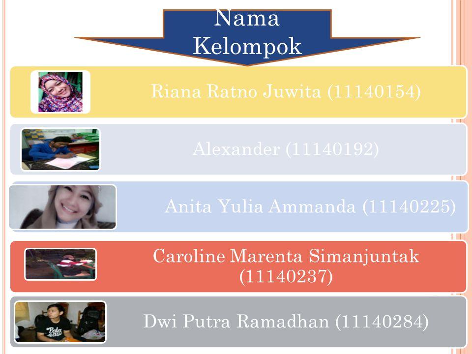 Riana Ratno Juwita (11140154) Alexander (11140192) Anita Yulia Ammanda (11140225) Caroline Marenta Simanjuntak (11140237) Dwi Putra Ramadhan (11140284