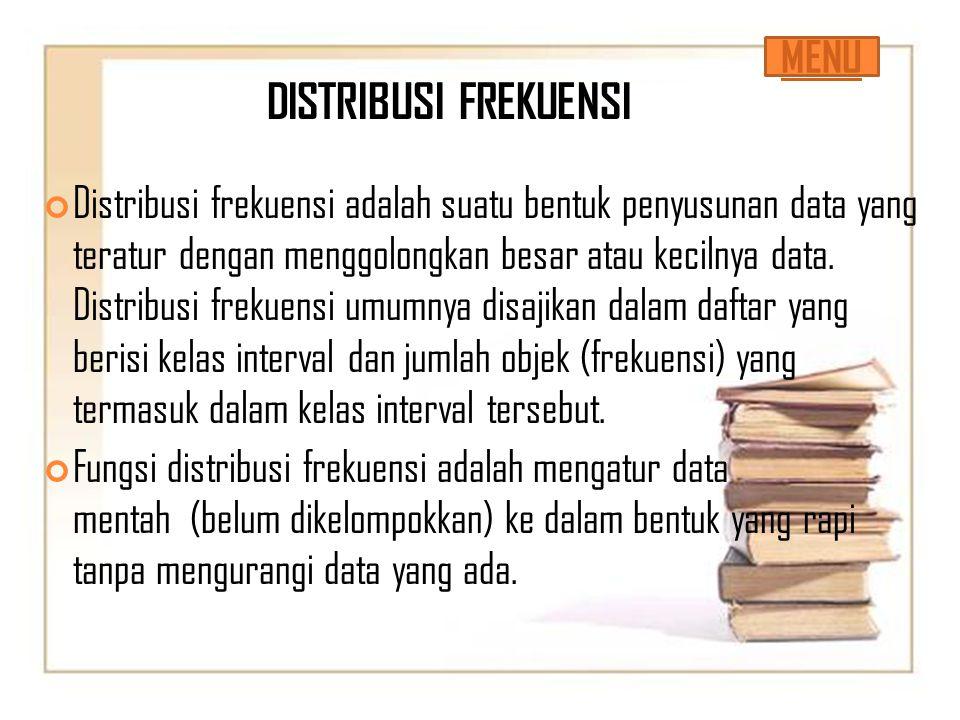 DISTRIBUSI FREKUENSI Distribusi frekuensi adalah suatu bentuk penyusunan data yang teratur dengan menggolongkan besar atau kecilnya data. Distribusi f