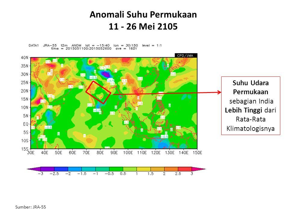 Anomali Suhu Permukaan 11 - 26 Mei 2105 Suhu Udara Permukaan sebagian India Lebih Tinggi dari Rata-Rata Klimatologisnya Sumber: JRA-55
