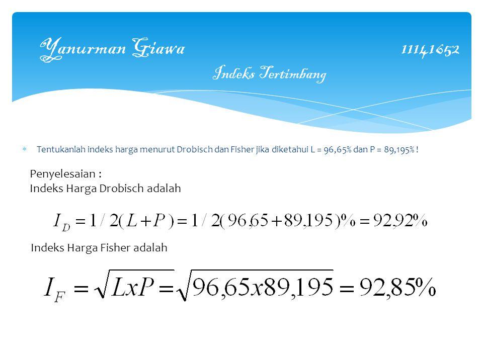  Tentukanlah indeks harga menurut Drobisch dan Fisher jika diketahui L = 96,65% dan P = 89,195% .