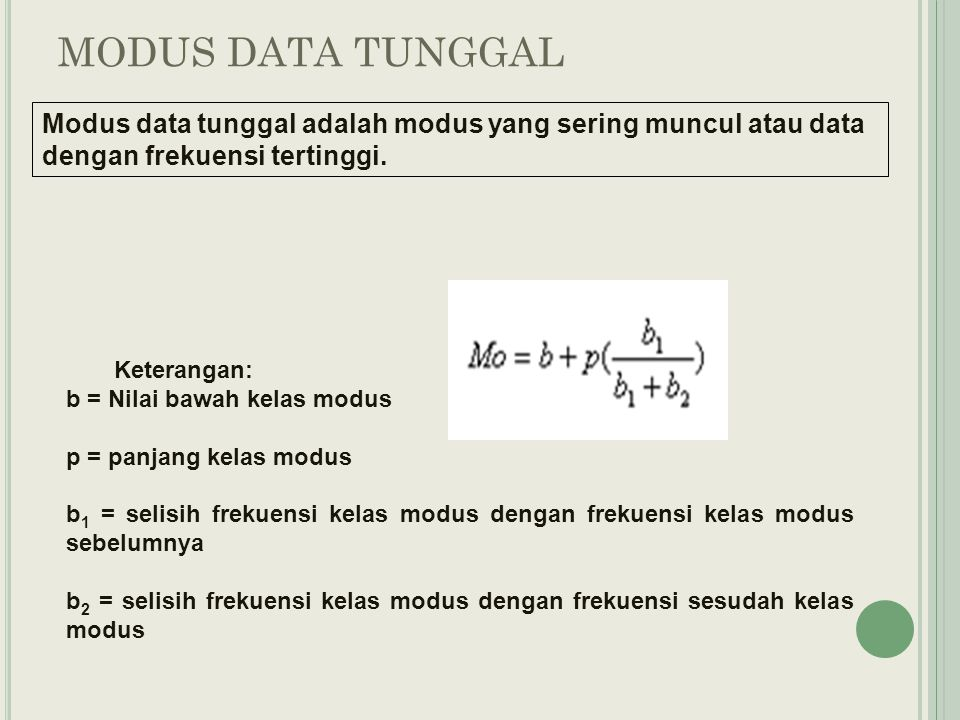 MODUS DATA TUNGGAL Modus data tunggal adalah modus yang sering muncul atau data dengan frekuensi tertinggi.
