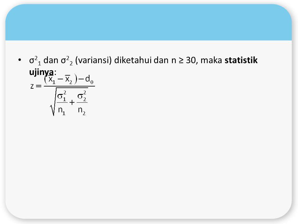 σ 2 1 dan σ 2 2 (variansi) diketahui dan n ≥ 30, maka statistik ujinya: