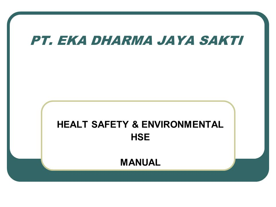 PT. EKA DHARMA JAYA SAKTI HEALT SAFETY & ENVIRONMENTAL HSE MANUAL
