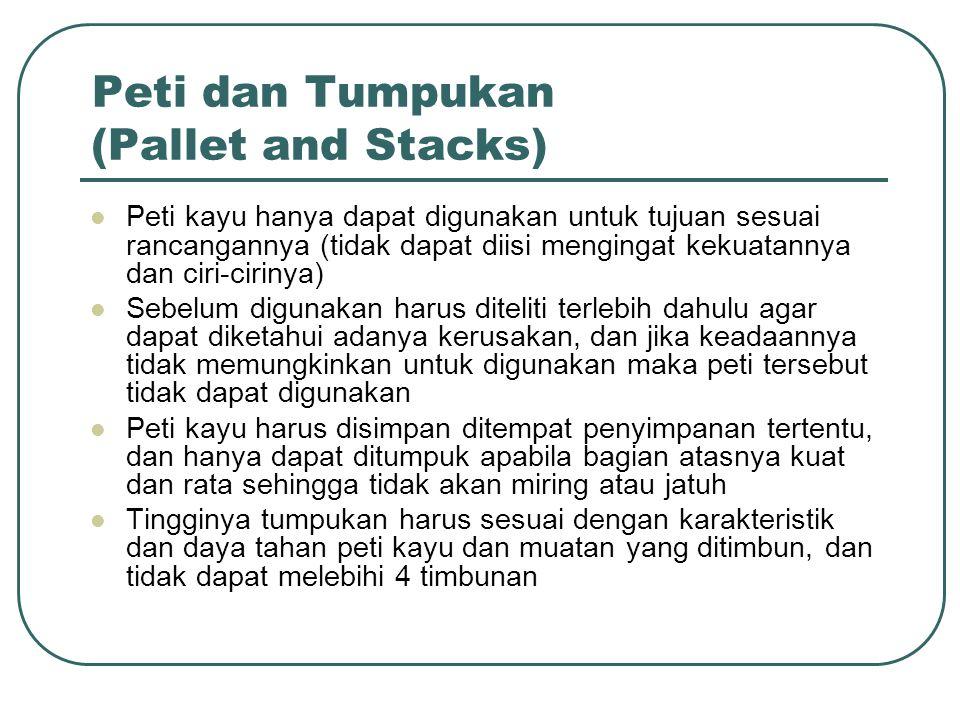 Peti dan Tumpukan (Pallet and Stacks) Peti kayu hanya dapat digunakan untuk tujuan sesuai rancangannya (tidak dapat diisi mengingat kekuatannya dan ci