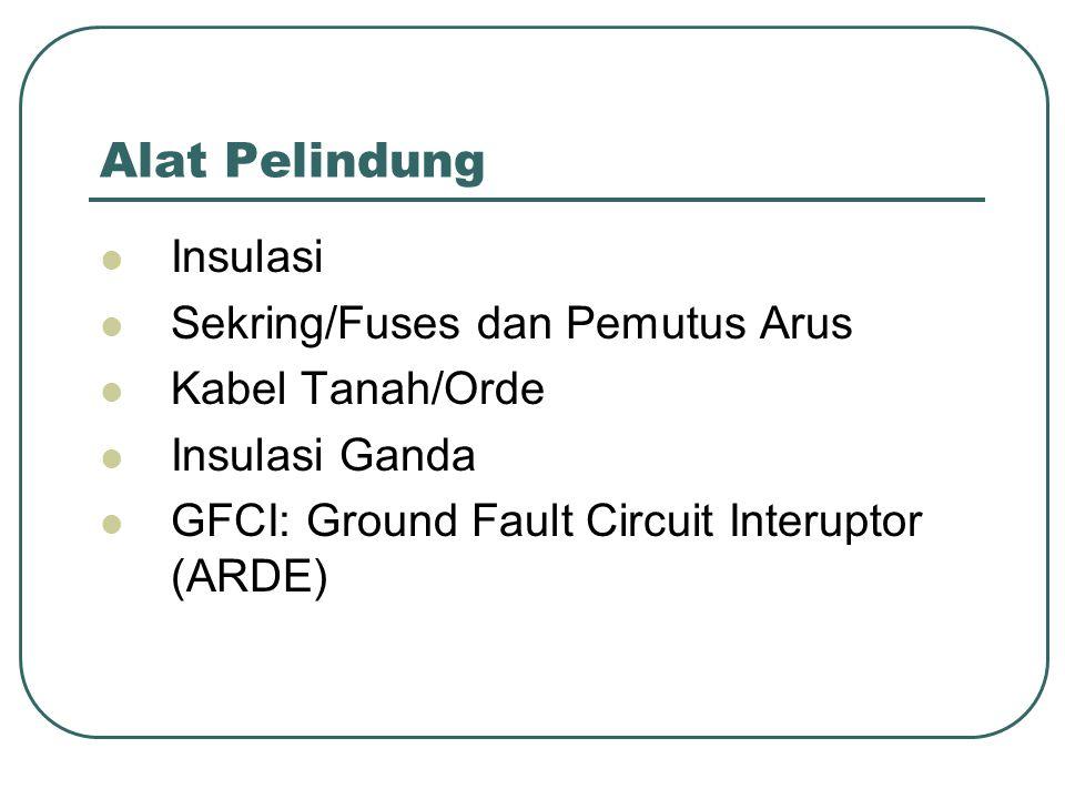 Alat Pelindung Insulasi Sekring/Fuses dan Pemutus Arus Kabel Tanah/Orde Insulasi Ganda GFCI: Ground Fault Circuit Interuptor (ARDE)