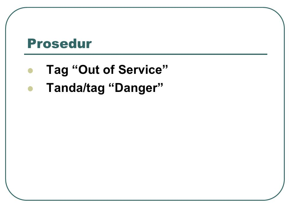 "Prosedur Tag ""Out of Service"" Tanda/tag ""Danger"""