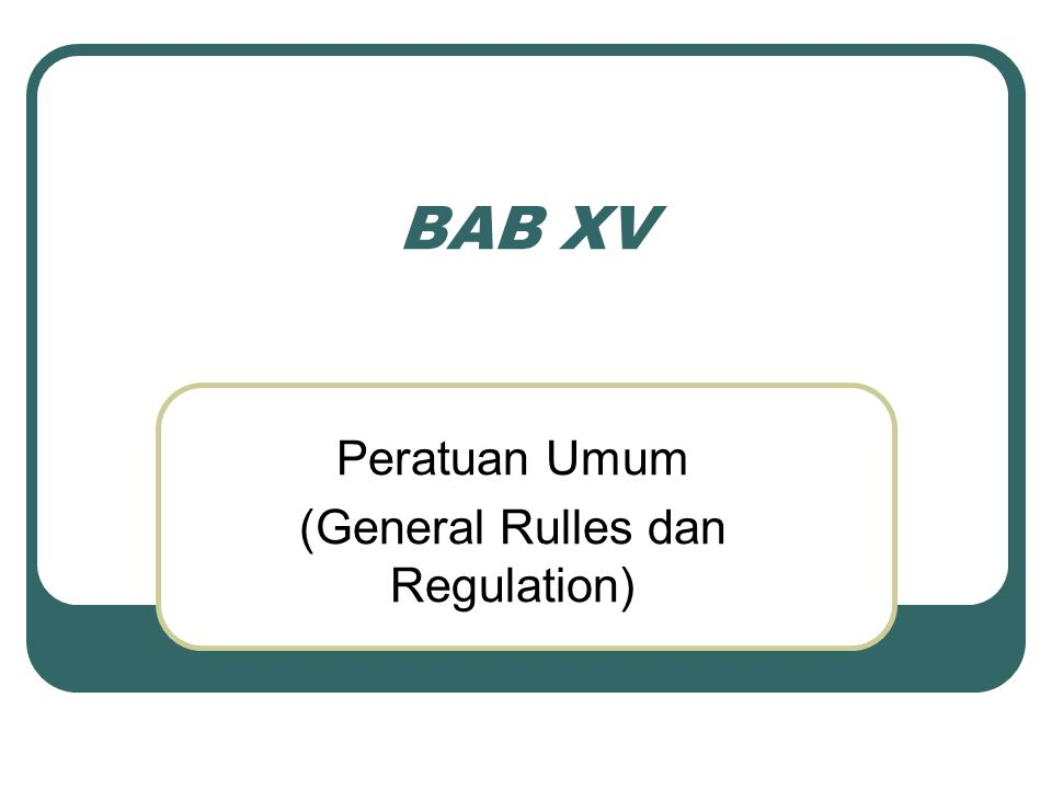 BAB XV Peratuan Umum (General Rulles dan Regulation)