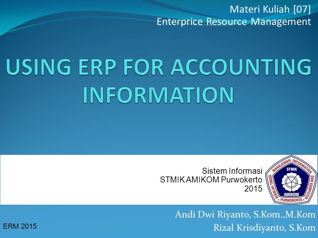 Andi Dwi Riyanto, S.Kom.,M.Kom Rizal Krisdiyanto, S.Kom ERM 2015 Materi Kuliah [07] Enterprice Resource Management Sistem Informasi STMIK AMIKOM Purwo