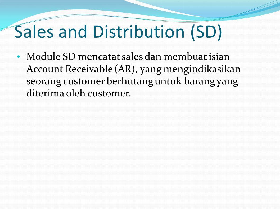 Sales and Distribution (SD) Module SD mencatat sales dan membuat isian Account Receivable (AR), yang mengindikasikan seorang customer berhutang untuk