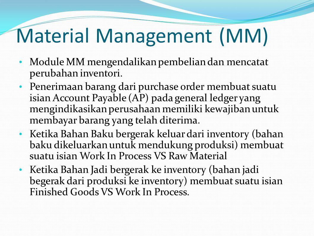Material Management (MM) Module MM mengendalikan pembelian dan mencatat perubahan inventori. Penerimaan barang dari purchase order membuat suatu isian