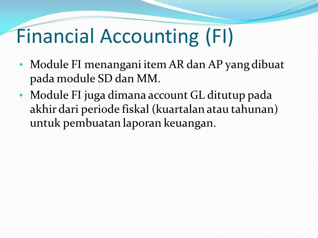 Financial Accounting (FI) Module FI menangani item AR dan AP yang dibuat pada module SD dan MM. Module FI juga dimana account GL ditutup pada akhir da