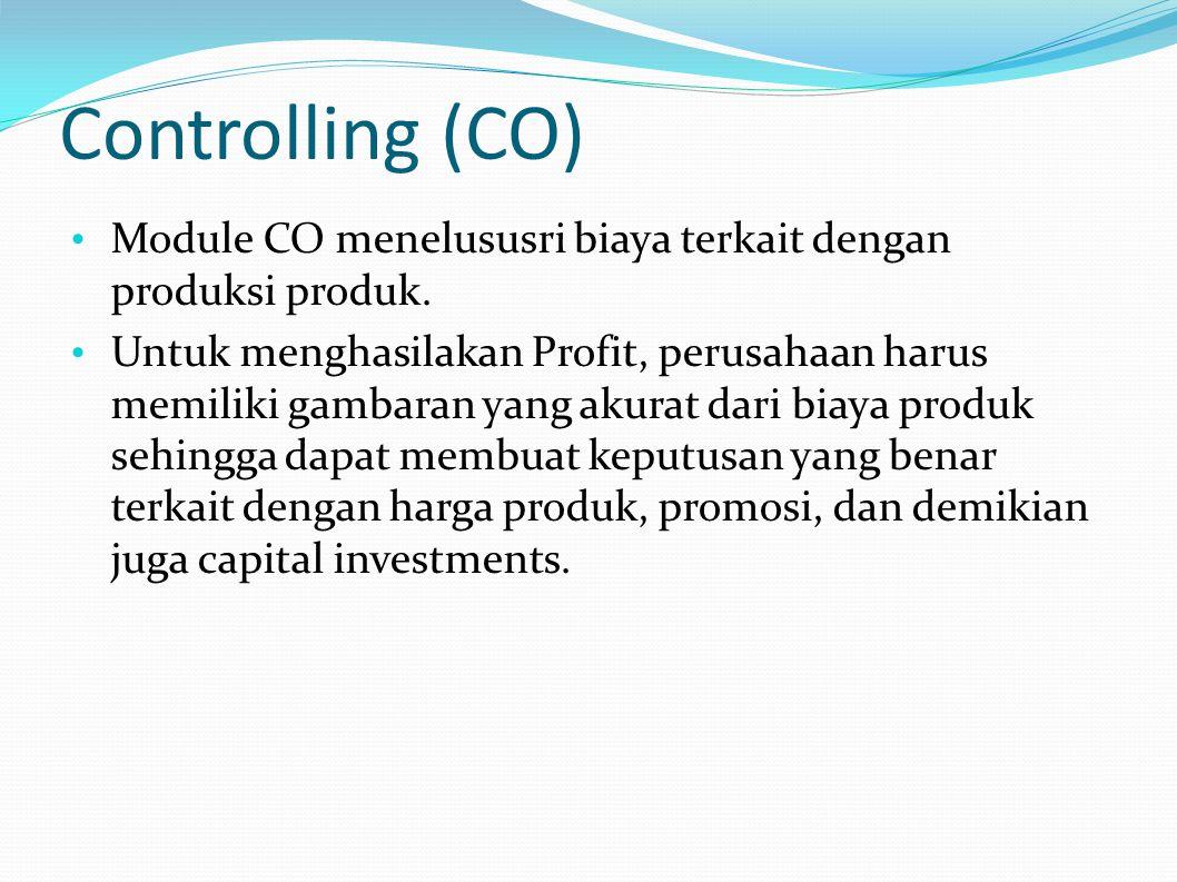 Controlling (CO) Module CO menelususri biaya terkait dengan produksi produk. Untuk menghasilakan Profit, perusahaan harus memiliki gambaran yang akura