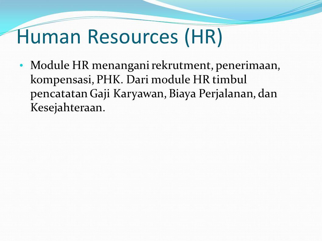 Human Resources (HR) Module HR menangani rekrutment, penerimaan, kompensasi, PHK. Dari module HR timbul pencatatan Gaji Karyawan, Biaya Perjalanan, da