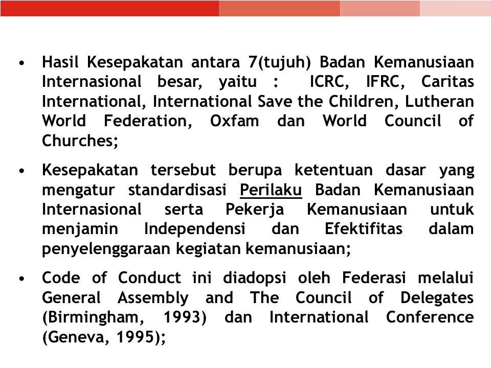 Hasil Kesepakatan antara 7(tujuh) Badan Kemanusiaan Internasional besar, yaitu : ICRC, IFRC, Caritas International, International Save the Children, L