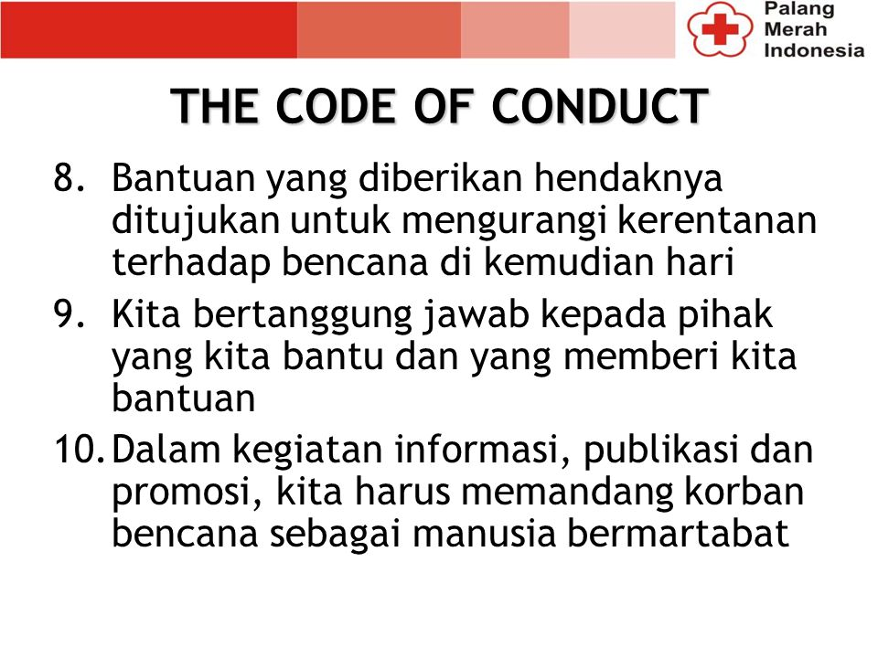 8.Bantuan yang diberikan hendaknya ditujukan untuk mengurangi kerentanan terhadap bencana di kemudian hari 9.Kita bertanggung jawab kepada pihak yang