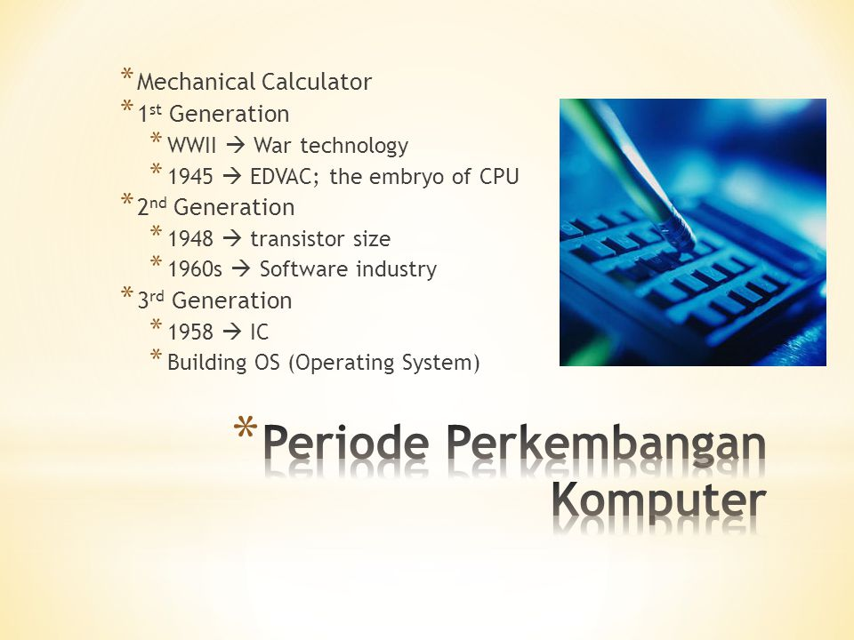 * 4 th Generation * 1970s  mini-computer * 1981  IBM's PC * LAN networking * 5 th Generation * AI computer * The inovation  Notebook, smartphones, tablet PC