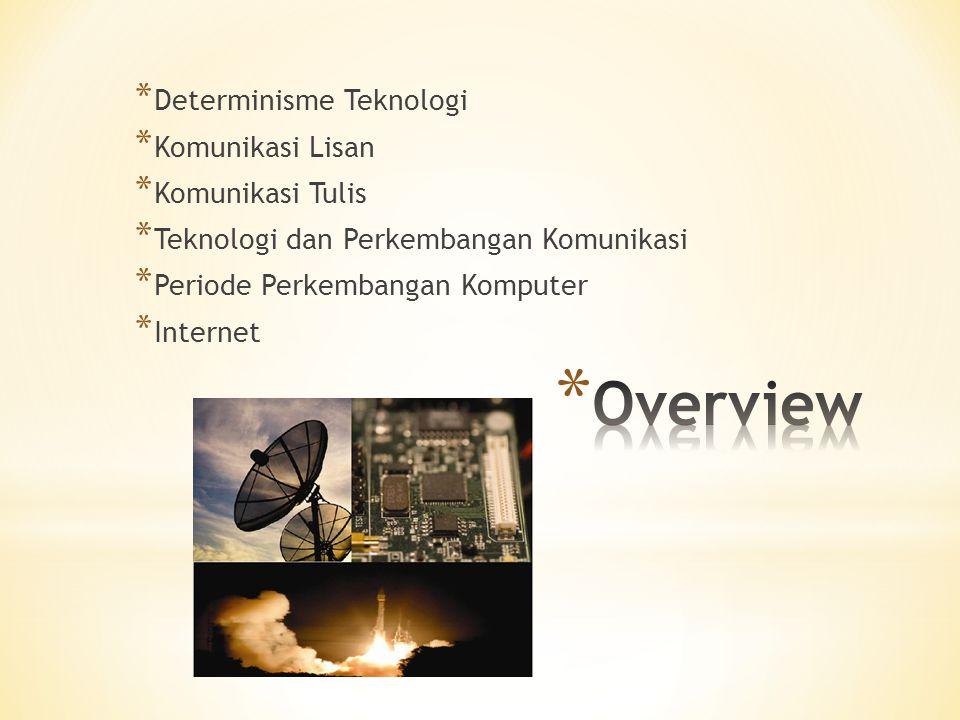 * Determinisme Teknologi * Komunikasi Lisan * Komunikasi Tulis * Teknologi dan Perkembangan Komunikasi * Periode Perkembangan Komputer * Internet