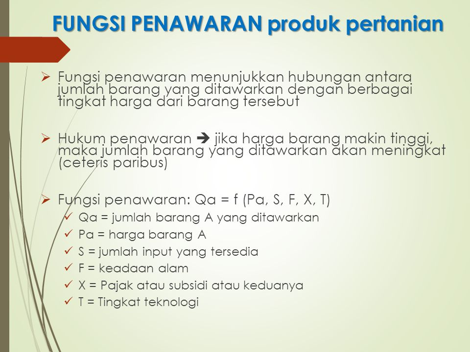 FUNGSI PENAWARAN produk pertanian  Fungsi penawaran menunjukkan hubungan antara jumlah barang yang ditawarkan dengan berbagai tingkat harga dari bara