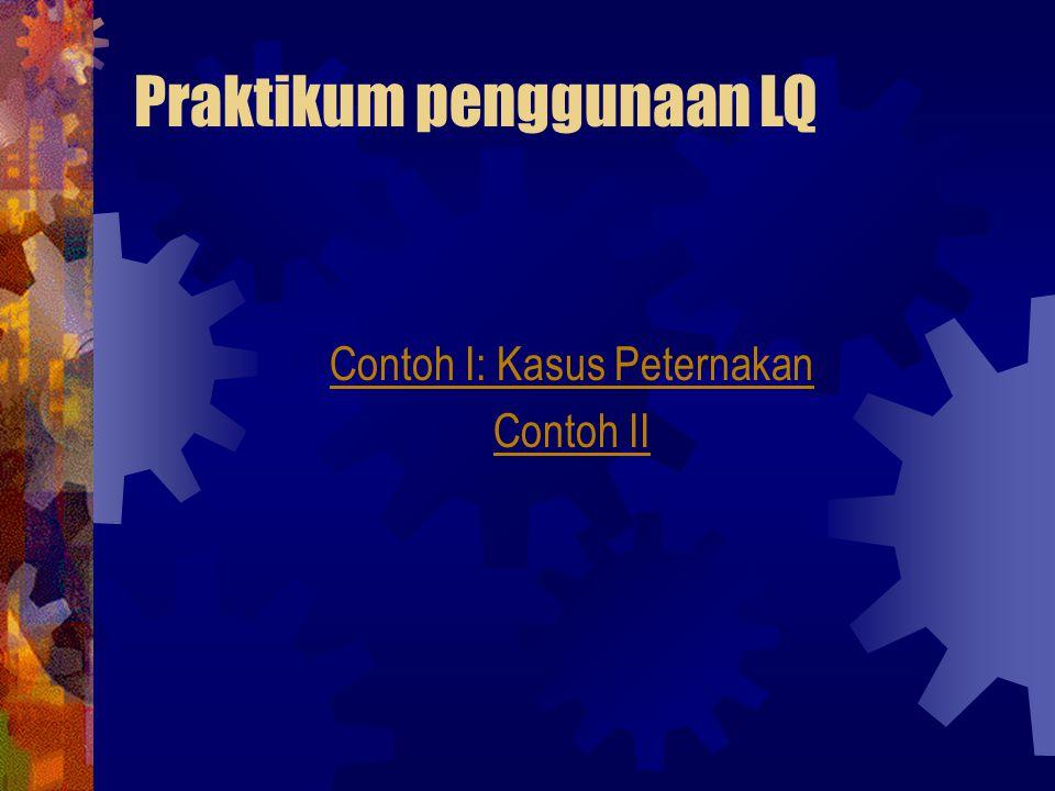 Praktikum penggunaan LQ Contoh I: Kasus Peternakan Contoh II