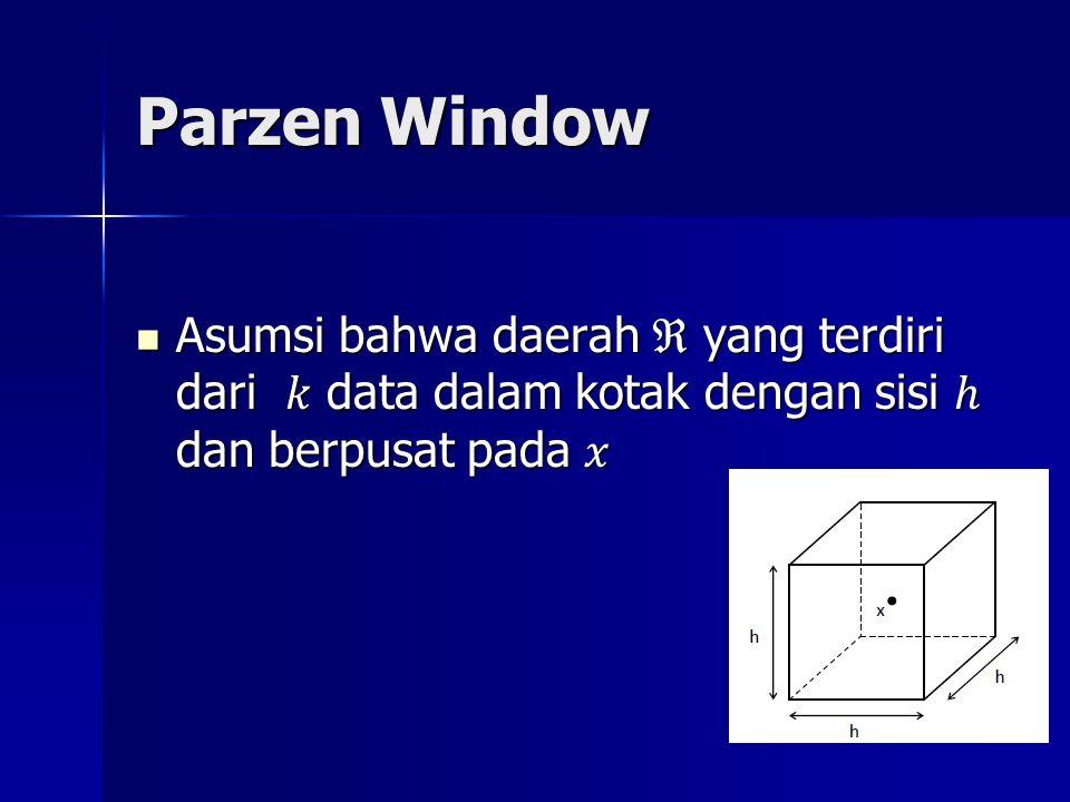 Parzen Window Asumsi bahwa daerah ℜ yang terdiri dari data dalam kotak dengan sisi ℎ dan berpusat pada Asumsi bahwa daerah ℜ yang terdiri dari data dalam kotak dengan sisi ℎ dan berpusat pada