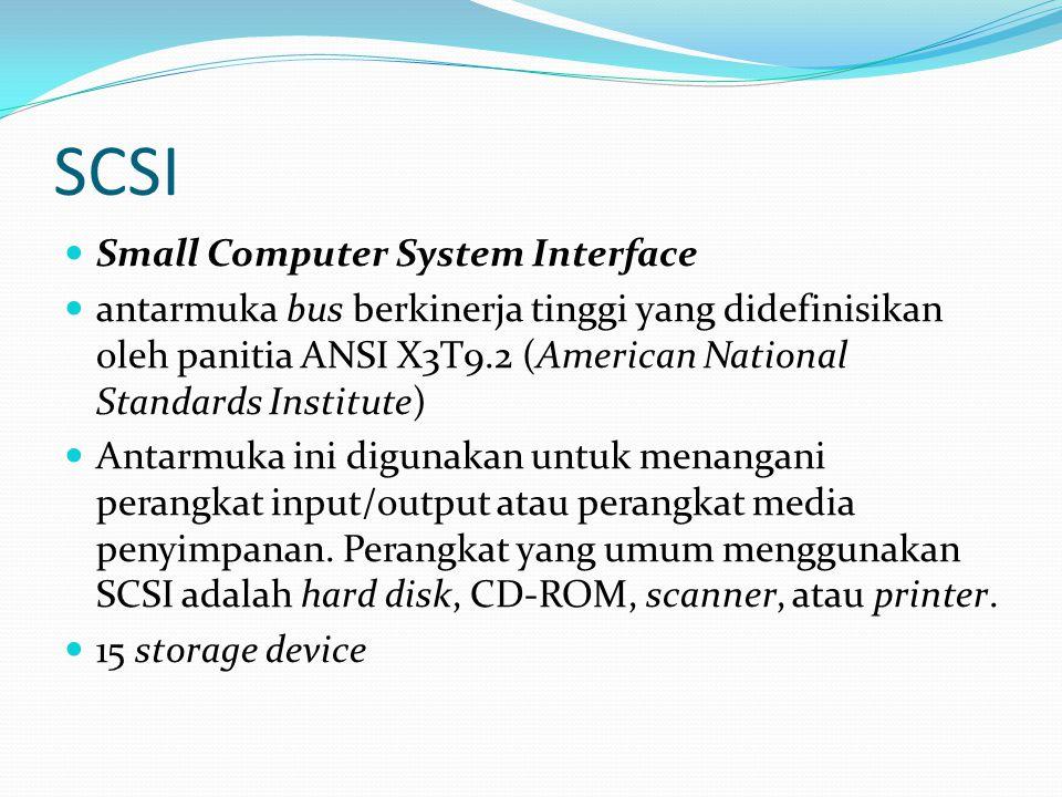 SCSI Small Computer System Interface antarmuka bus berkinerja tinggi yang didefinisikan oleh panitia ANSI X3T9.2 (American National Standards Institute) Antarmuka ini digunakan untuk menangani perangkat input/output atau perangkat media penyimpanan.