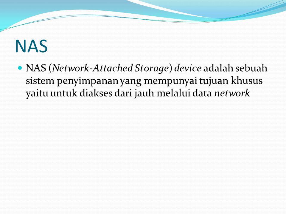 NAS NAS (Network-Attached Storage) device adalah sebuah sistem penyimpanan yang mempunyai tujuan khusus yaitu untuk diakses dari jauh melalui data network