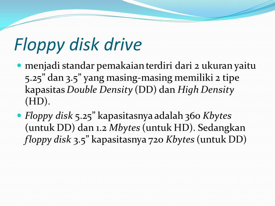 """Floppy disk drive menjadi standar pemakaian terdiri dari 2 ukuran yaitu 5.25"""" dan 3.5"""" yang masing-masing memiliki 2 tipe kapasitas Double Density (DD"""
