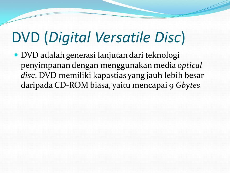 DVD (Digital Versatile Disc) DVD adalah generasi lanjutan dari teknologi penyimpanan dengan menggunakan media optical disc. DVD memiliki kapastias yan