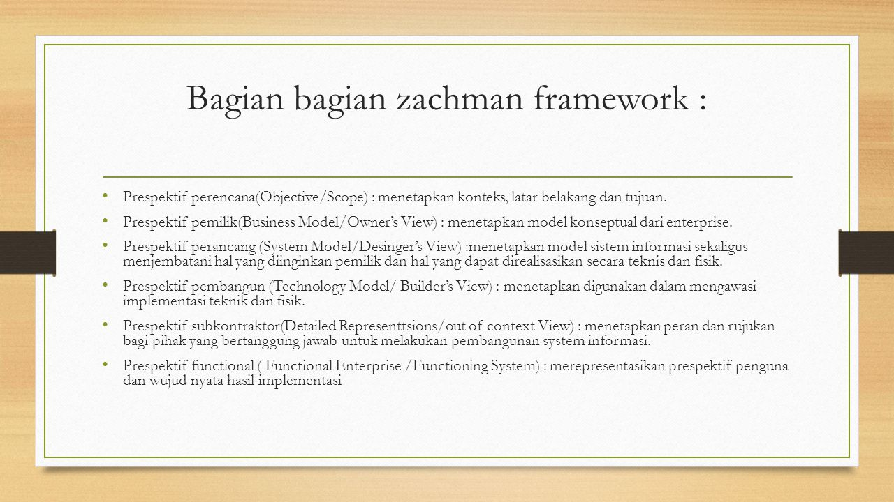 Bagian bagian zachman framework : Prespektif perencana(Objective/Scope) : menetapkan konteks, latar belakang dan tujuan. Prespektif pemilik(Business M