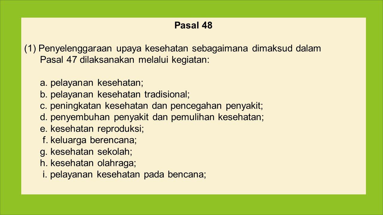 Pasal 48 (1)Penyelenggaraan upaya kesehatan sebagaimana dimaksud dalam Pasal 47 dilaksanakan melalui kegiatan: a.