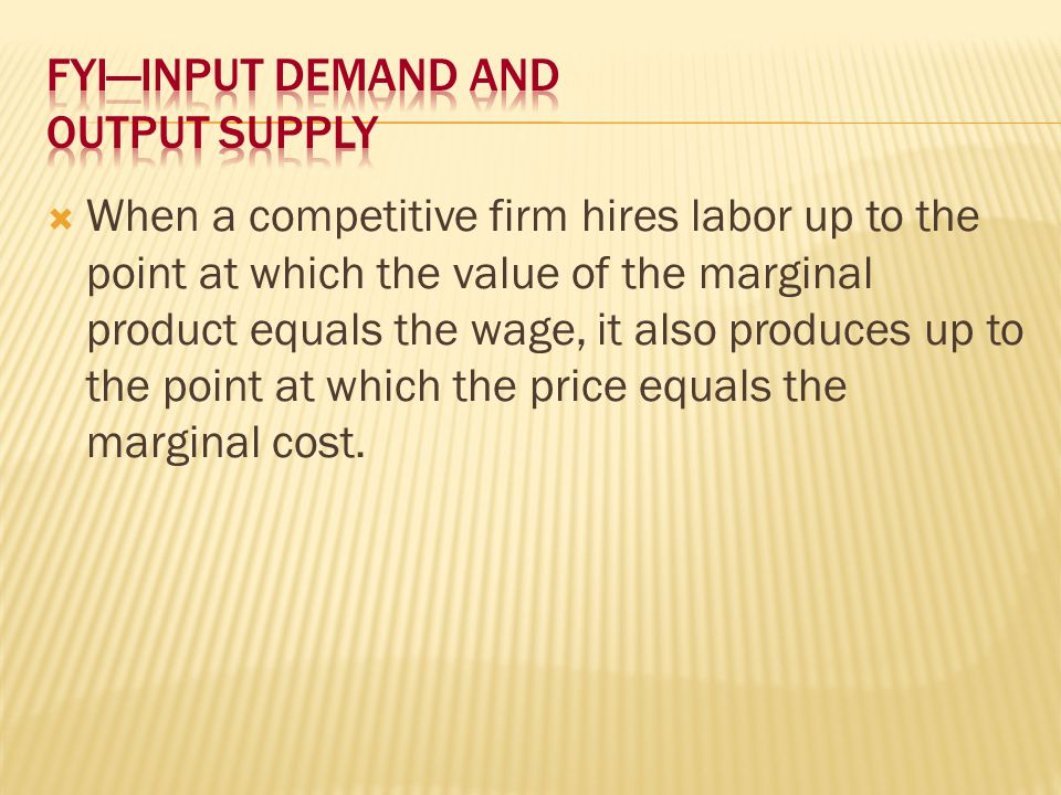  When a competitive firm hires labor up to the point at which the value of the marginal product equals the wage, it also produces up to the point at which the price equals the marginal cost.