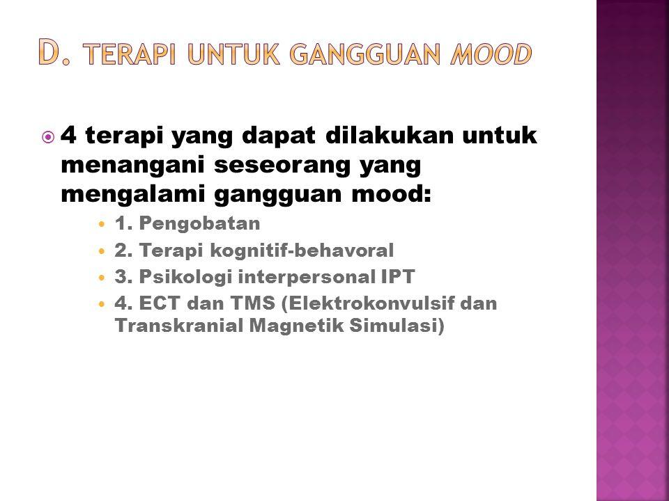  4 terapi yang dapat dilakukan untuk menangani seseorang yang mengalami gangguan mood: 1. Pengobatan 2. Terapi kognitif-behavoral 3. Psikologi interp