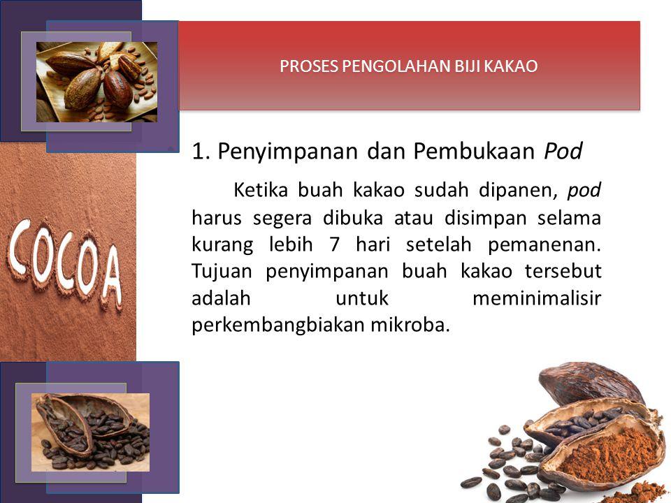 1. Penyimpanan dan Pembukaan Pod Ketika buah kakao sudah dipanen, pod harus segera dibuka atau disimpan selama kurang lebih 7 hari setelah pemanenan.