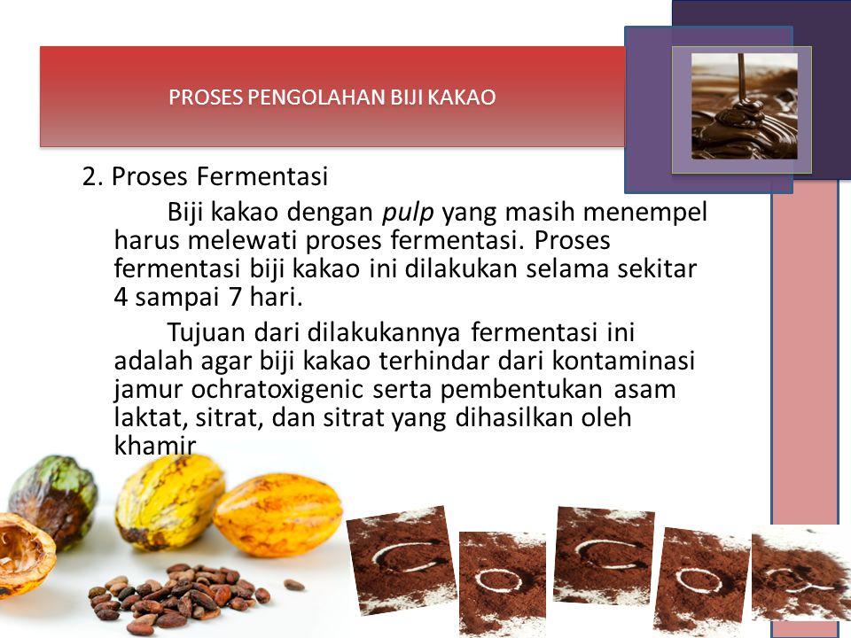 2. Proses Fermentasi Biji kakao dengan pulp yang masih menempel harus melewati proses fermentasi. Proses fermentasi biji kakao ini dilakukan selama se